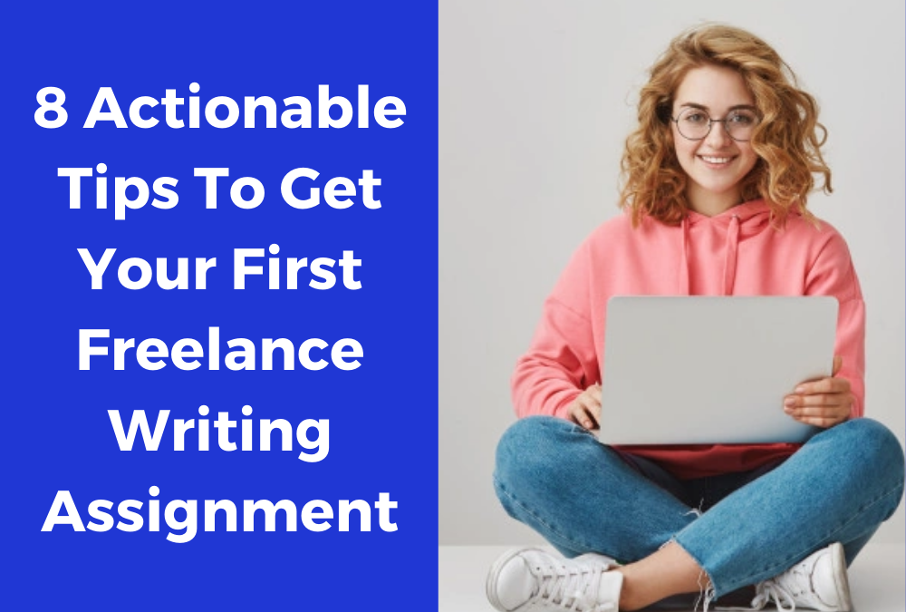 8 Actionable Tips To Get Your First Freelance Writing Assignment